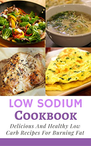Low Sodium Cookbook: Delicious And Healthy Low Sodium Diet Recipes For Healthy Kidneys (Renal Diet Recipes Book 1) by Richard Walker