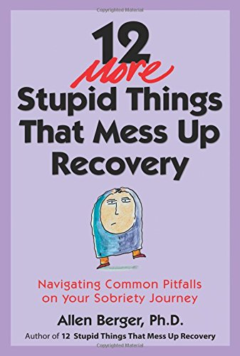 12 More Stupid Things That Mess Up Recovery: Navigating Common Pitfalls on Your Sobriety Journey