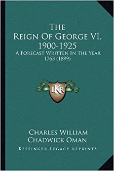 The Reign of George VI, 1900-1925: A Forecast Written in the Year 1763 (1899)