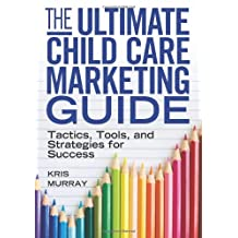 Ultimate Child Care Marketing Guide,The