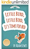 Little Bird, Little Bird, It's Time For Bed (Children's Short Bedtime Stories Animal Series Book 1)