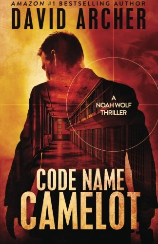 Code Name Camelot - A Noah Wolf Thriller (Volume 1)