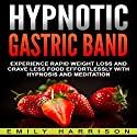 Hypnotic Gastric Band: Experience Rapid Weight Loss and Crave Less Food Effortlessly with Hypnosis and Meditation Speech by Emily Harrison Narrated by  SereneDream Studios