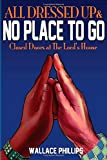 img - for All Dressed Up & No Place to Go: Closed Doors at the Lord's House book / textbook / text book