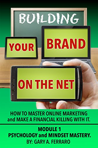 Download Building Your Brand On The Net – Psychology & Mindset Mastery: How To Master Online Marketing and Make a Financial Killing With It. Pdf