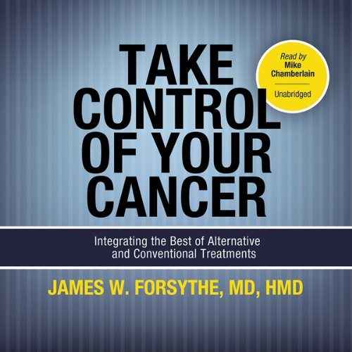 Take Control of Your Cancer: Integrating the Best of Alternative and Conventional Treatments Audiobook [Free Download by Trial] thumbnail