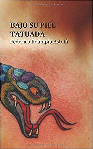 Bajo su Piel Tatuada: Novela: Amazon.es: Federico Relimpio Astolfi ...