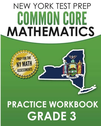 NEW YORK TEST PREP Common Core Mathematics Practice Workbook Grade 3: Covers the Next Generation Learning Standards (New York State 3rd Grade Ela Test Prep)