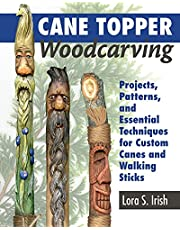 Cane Topper Woodcarving: Projects, Patterns, and Essential Techniques for Custom Canes and Walking Sticks