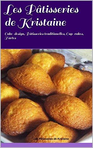 (Les Pâtisseries de Kristaine: Cake-design, Pâtisseries traditionelles, Cup-cakes, Tartes (French Edition))