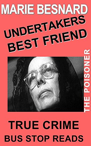 #freebooks – Marie Besnard: Serial Killer: Undertaker's Best Friend: Thr Poisoner: (True Crime; Bus Stop Reads Book 12) by Bus-Stop Guides