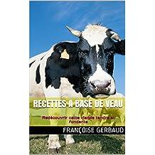 RECETTES A BASE DE VEAU: Redécouvrir cette viande tendre et fondante (French Edition)