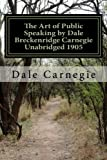 The Art of Public Speaking by Dale Breckenridge Carnegie Unabridged 1905