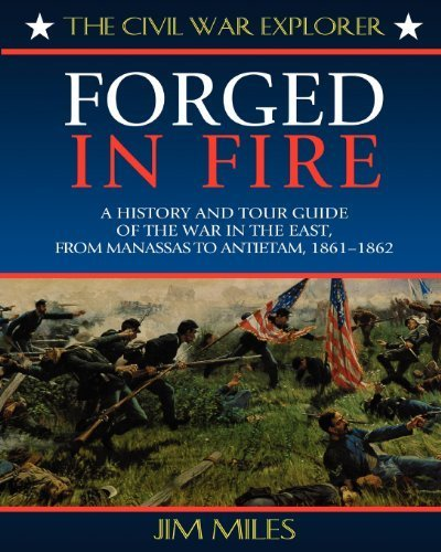 Forged in Fire: A History and Tour Guide of the War in the East, from Manassas to Antietam, 1861-1862 (Civil War Explorer Series) by Jim Miles (2000-06-01)
