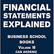 Financial Statements Explained: Business School Books Volume 10 | Can Akdeniz