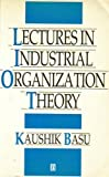 Lectures in Industrial Organization Theory, Basu, Kaushik, 1557863431