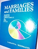 Marriages and Families : Making Choices Throughout the Life Cycle, Lamanna, Mary Ann and Riedmann, Agnes Czerwinski, 0534009530