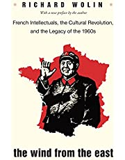 The Wind From the East: French Intellectuals, the Cultural Revolution, and the Legacy of the 1960s - Second Edition
