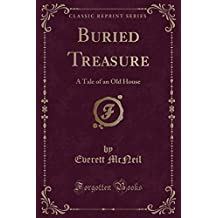 Buried Treasure: A Tale of an Old House (Classic Reprint)