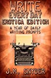 Write Every Day: Erotica Edition, J. M. Snyder, 149362282X