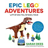 Epic Lego Adventures with Bricks You Already Have: Build Crazy Worlds Where Aliens Live on the Moon, Dinosaurs Walk Among Us, a Mad Scientist Clones an Army of Mutant Bugs and You Bring Their Hilarious Tales to Life