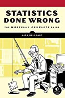 Statistics Done Wrong: The Woefully Complete Guide Front Cover
