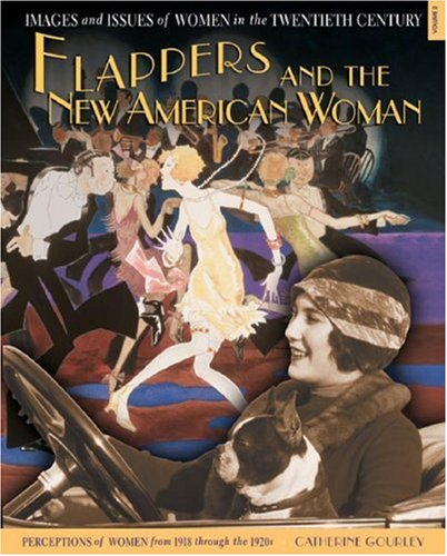 Flappers and the New American Woman: Perceptions of Women from 1918 Through the 1920s (Images and Issues of Women in the Twentieth (Flapper Girls 1920)