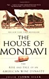 Front cover for the book The House of Mondavi: The Rise and Fall of an American Wine Dynasty by Julia Flynn Siler