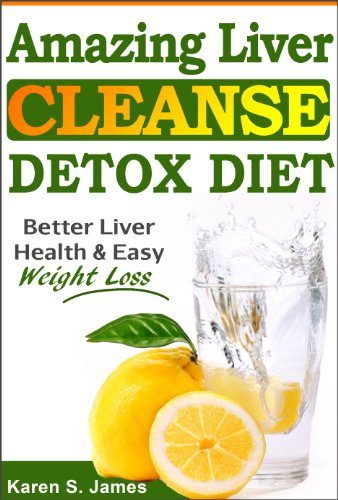 Amazing Liver Cleanse Detox Diet: Better Liver Health, Quick Weight Loss, &  Natural Detox (Liver Healthy Recipes Included)