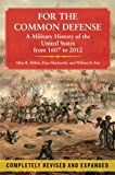 For the Common Defense: A Military History of the United States from 1607 to 2012, Allan R. Millett, Peter Maslowski, William B. Feis, 1451623534