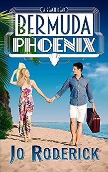 Bermuda Phoenix: A Beach Read (Choc Lit/RomCom) by [Roderick, Jo]