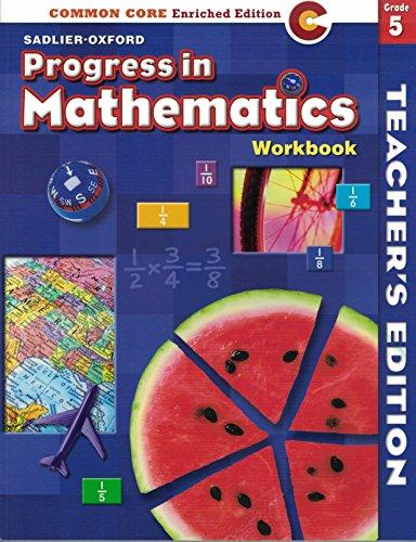 Progress in Mathematics: Common Core Enriched Edition: Workbook (Teacher's Edition) Grade 5 (Progress In Mathematics Grade 5 Teachers Edition)