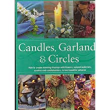 Candles, Garlands & Circles: How to Create Stunning Displays with Flowers, Natural Materials, Candles and Candleholders, in Two Beautiful Volumes