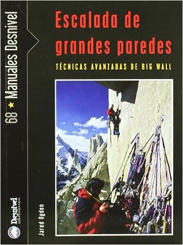 Escalada de grandes Paredes - tecnicas avanzadas de big wall ...