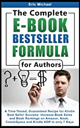 The Complete E-Book Bestseller Formula for Authors [2nd Edition]: A Time-Tested, Guaranteed Recipe for Kindle Best Seller Success: Increase Book Sales ... and Kindle KDP (Be a Kindle Bestseller 1)