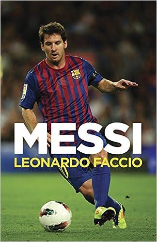 Messi Una Biografía Spanish Edition 9780307947765 Faccio Leonardo Books