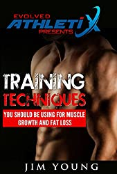 Evolved Athletix Presents: Training Techniques You Should Be Using For Muscle Growth And Fat Loss
