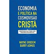 Economia e Política na Cosmovisão Cristã. Contribuições Para Uma Teologia Evangélica