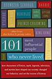 The 101 Most Influential People Who Never Lived: How Characters of Fiction, Myth, Legends, Television, and Movies Have Shaped Our Society, Changed Our Behavior, and Set the Course of History