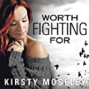 Worth Fighting For Hörbuch von Kirsty Moseley Gesprochen von: Caitlin Elizabeth, Michael Crouch