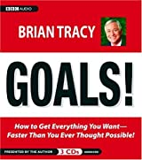Goals! How to Get Everything You Want Faster Than You Ever Thought Possible