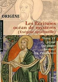Les Ecritures, océan de mystères (exégèse spirituelle) : Tome 4, Josué, les juges, Samuel et les Prophètes par  Origène