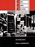 img - for The Tire House Book by Ed Paschich (15-Feb-2005) Paperback book / textbook / text book