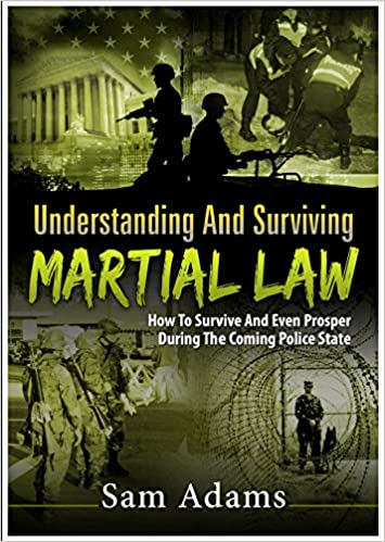 Book Understanding and Surviving Martial Law. How to Survive and Even Prosper During the Coming Police State.
