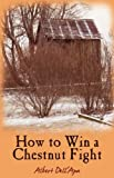 How to Win a Chestnut Fight, Albert Dell'Apa, 1440136807