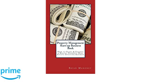 Property management start up business book how to start finance a property management start up business book how to start finance a rental property real estate investing business brian mahoney 9781537788715 fandeluxe Gallery