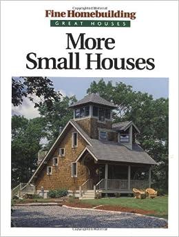 More Small Houses  Fine Homebuilding   Fine Homebuilding Editors    More Small Houses  Fine Homebuilding