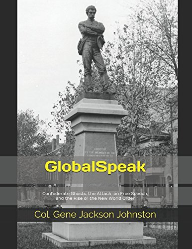 GlobalSpeak: Confederate Ghosts, the Attack on Free Speech, and the Rise of the New World Order