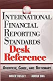 International Financial Reporting Standards Desk Reference: Overview, Guide, and Dictionary