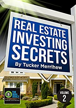 Real Estate Investing Secrets By Tucker Merrihew: Volume 2 by [Merrihew, Tucker]